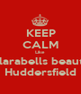 KEEP CALM Like  Clarabells beauty Huddersfield - Personalised Poster A1 size