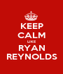 KEEP CALM LIKE RYAN REYNOLDS - Personalised Poster A1 size