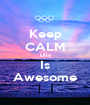 Keep CALM Lilly Is Awesome - Personalised Poster A1 size