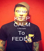 KEEP CALM LISTEN  To  FEDEZ  - Personalised Poster A1 size