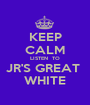 KEEP CALM LISTEN  TO JR'S GREAT  WHITE - Personalised Poster A1 size