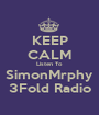 KEEP CALM Listen To SimonMrphy 3Fold Radio - Personalised Poster A1 size