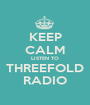 KEEP CALM LISTEN TO THREEFOLD RADIO - Personalised Poster A1 size