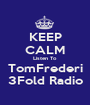 KEEP CALM Listen To TomFrederi 3Fold Radio - Personalised Poster A1 size