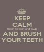 KEEP CALM listen to tosin and david AND BRUSH YOUR TEETH - Personalised Poster A1 size