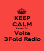 KEEP CALM Listen To Volta 3Fold Radio - Personalised Poster A1 size