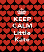 KEEP CALM  Little Kate - Personalised Poster A1 size