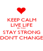 KEEP CALM LIVE LIFE BE YOU STAY STRONG DON'T CHANGE - Personalised Poster A1 size