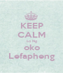 KEEP CALM Lo Ng oko Lefapheng - Personalised Poster A1 size