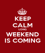 KEEP CALM LONG WEEKEND IS COMING - Personalised Poster A1 size