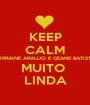 KEEP CALM LORRAINE ARAUJO E GEANE BATISTA MUITO  LINDA - Personalised Poster A1 size