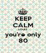 KEEP CALM LOUIS you're only 80 - Personalised Poster A1 size