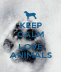 KEEP CALM & LOVE ANIMALS - Personalised Poster A1 size