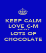 KEEP CALM LOVE C-M AND EAT LOTS OF CHOCOLATE - Personalised Poster A1 size