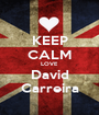 KEEP CALM LOVE David Carreira - Personalised Poster A1 size