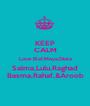 KEEP CALM Love Elaf,Maya,Diala Salma,Lulu,Raghad Basma,Rahaf,&Aroob - Personalised Poster A1 size