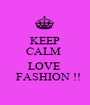 KEEP CALM   LOVE    FASHION !! - Personalised Poster A1 size