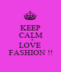 KEEP CALM       & LOVE  FASHION !! - Personalised Poster A1 size