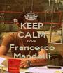 KEEP CALM Love Francesco Mandelli - Personalised Poster A1 size