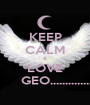 KEEP CALM & LOVE         GEO................. - Personalised Poster A1 size