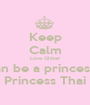 Keep Calm Love Glitter an be a princess Princess Thai - Personalised Poster A1 size