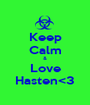 Keep Calm & Love Hasten<3 - Personalised Poster A1 size