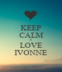 KEEP CALM & LOVE IVONNE - Personalised Poster A1 size