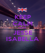 KEEP CALM LOVE JESSE ISABELLA - Personalised Poster A1 size