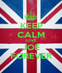 KEEP CALM LOVE JOE FOREVER - Personalised Poster A1 size