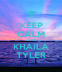KEEP CALM LOVE KHAILA TYLER - Personalised Poster A1 size