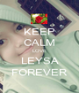 KEEP CALM LOVE LEYSA FOREVER - Personalised Poster A1 size