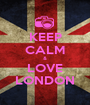 KEEP CALM & LOVE LONDON - Personalised Poster A1 size