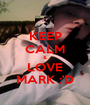 KEEP CALM & LOVE MARK :'D - Personalised Poster A1 size