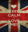 KEEP CALM & LOVE ME!! - Personalised Poster A1 size