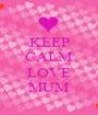 KEEP CALM  LOVE MUM - Personalised Poster A1 size