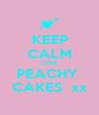 KEEP CALM LOVE  PEACHY  CAKES  xx - Personalised Poster A1 size