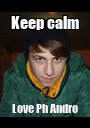 Keep calm Love Ph Andro - Personalised Poster A1 size