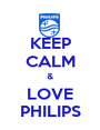 KEEP CALM & LOVE PHILIPS - Personalised Poster A1 size