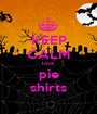 KEEP CALM love  pie shirts - Personalised Poster A1 size