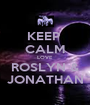 KEEP  CALM LOVE ROSLYN & JONATHAN - Personalised Poster A1 size
