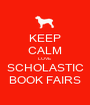 KEEP CALM LOVE SCHOLASTIC BOOK FAIRS - Personalised Poster A1 size