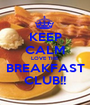 KEEP CALM LOVE THE  BREAKFAST  CLUB!! - Personalised Poster A1 size
