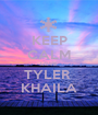 KEEP CALM LOVE TYLER  KHAILA - Personalised Poster A1 size
