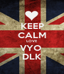 KEEP CALM LOVE VYO  DLK - Personalised Poster A1 size
