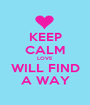 KEEP CALM LOVE WILL FIND A WAY - Personalised Poster A1 size
