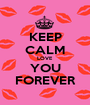 KEEP CALM LOVE YOU FOREVER - Personalised Poster A1 size