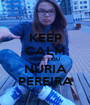 KEEP CALM LOVE YOU NÚRIA PEREIRA - Personalised Poster A1 size