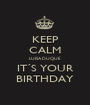 KEEP CALM LUISA DUQUE IT´S YOUR BIRTHDAY - Personalised Poster A1 size