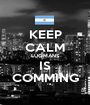 KEEP CALM LUQMANS IS COMMING - Personalised Poster A1 size
