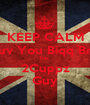 KEEP CALM Luv You Biqq Bro This  2Cuppz Guy - Personalised Poster A1 size
